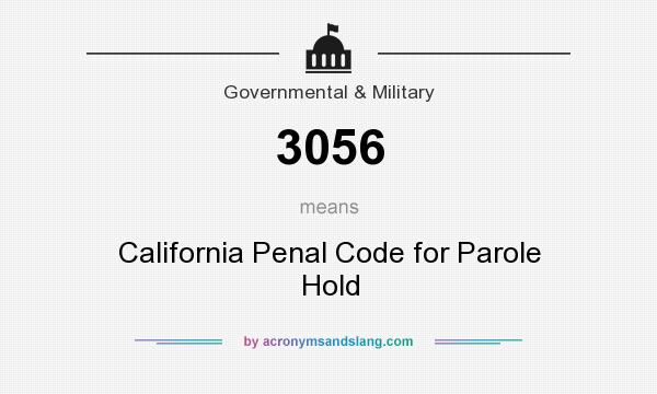 What does 3056 mean? It stands for California Penal Code for Parole Hold