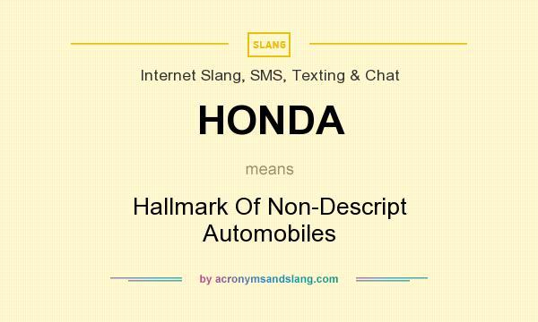 What does HONDA mean? It stands for Hallmark Of Non-Descript Automobiles
