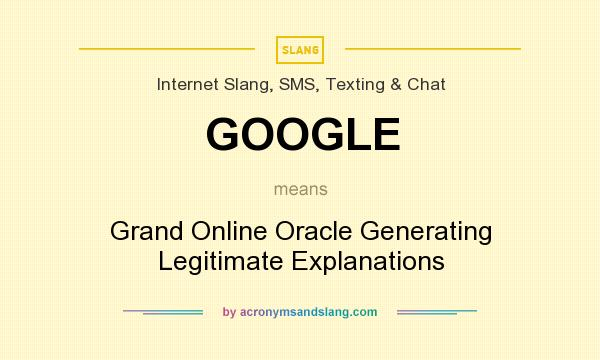 What does GOOGLE mean? It stands for Grand Online Oracle Generating Legitimate Explanations