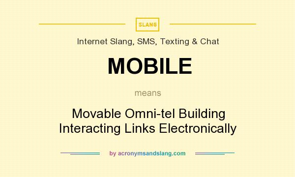 What does MOBILE mean? It stands for Movable Omni-tel Building Interacting Links Electronically