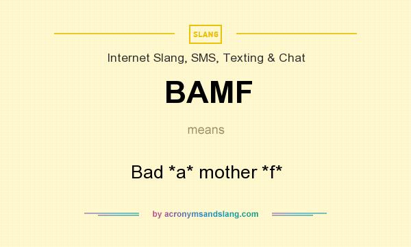 What does BAMF mean? It stands for Bad *a* mother *f*
