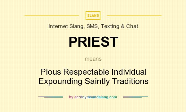 What does PRIEST mean? It stands for Pious Respectable Individual Expounding Saintly Traditions