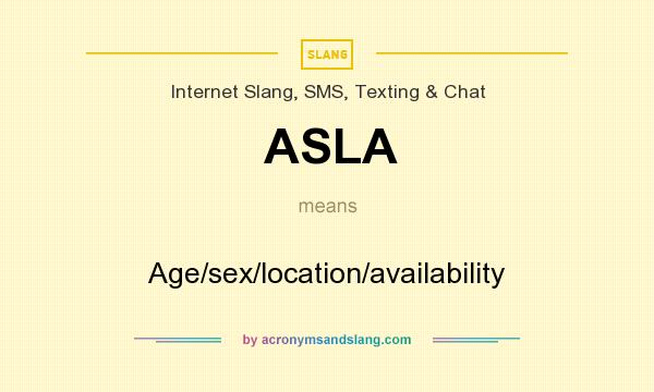 What does ASLA mean? It stands for Age/sex/location/availability