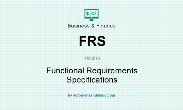 What does FRS mean? It stands for Functional Requirements Specifications