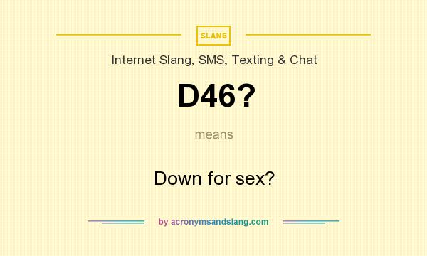 What does D46? mean? It stands for Down for sex?