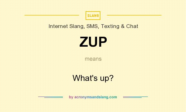 What does ZUP mean? It stands for What`s up?