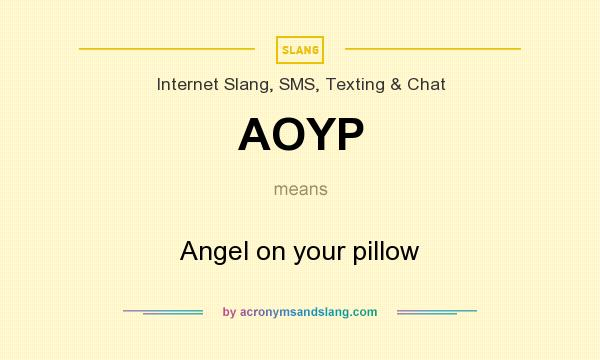 What does AOYP mean? It stands for Angel on your pillow