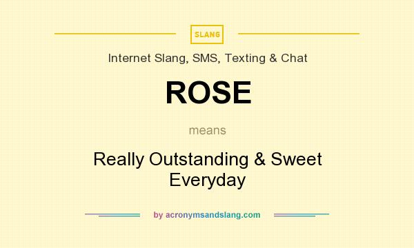 What does ROSE mean? It stands for Really Outstanding & Sweet Everyday