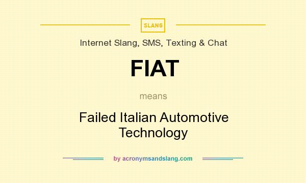 What does FIAT mean? It stands for Failed Italian Automotive Technology