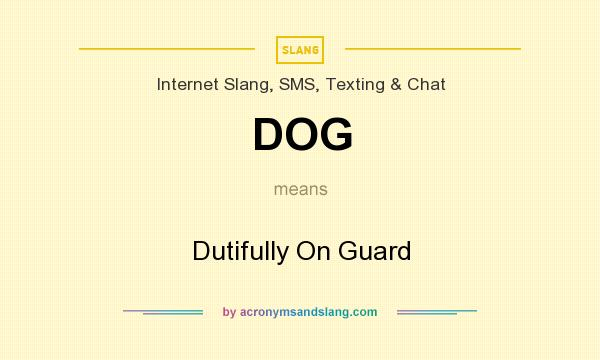 What does DOG mean? It stands for Dutifully On Guard