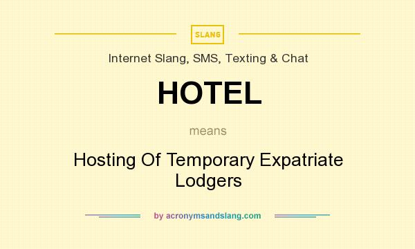 What does HOTEL mean? It stands for Hosting Of Temporary Expatriate Lodgers