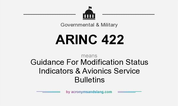 What does ARINC 422 mean? It stands for Guidance For Modification Status Indicators & Avionics Service Bulletins