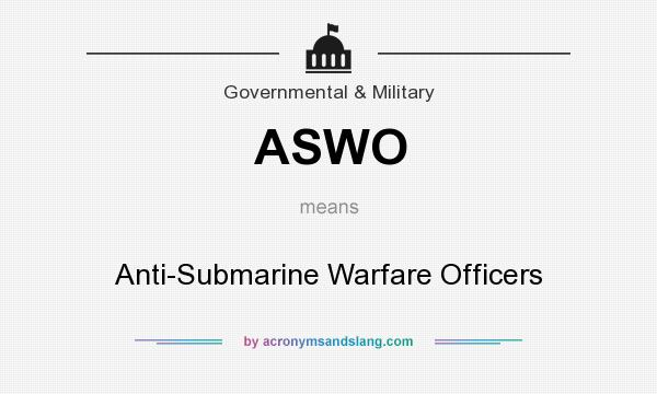 What does ASWO mean? It stands for Anti-Submarine Warfare Officers
