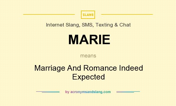 What does MARIE mean? It stands for Marriage And Romance Indeed Expected