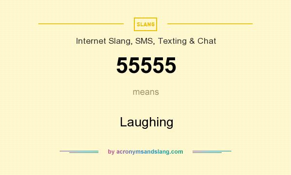 What does 55555 mean? It stands for Laughing
