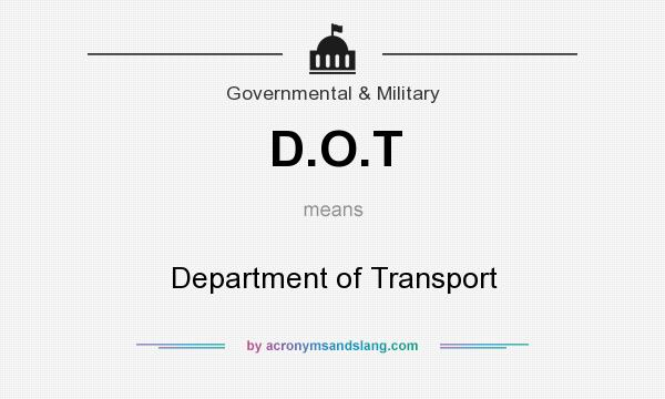 What does D.O.T mean? It stands for Department of Transport
