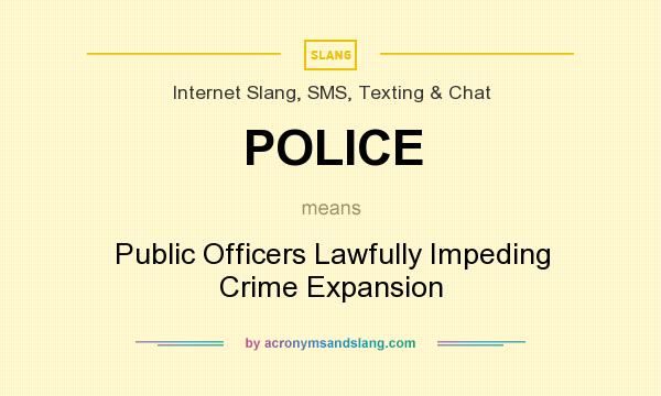 What does POLICE mean? It stands for Public Officers Lawfully Impeding Crime Expansion