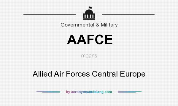 What does AAFCE mean? It stands for Allied Air Forces Central Europe