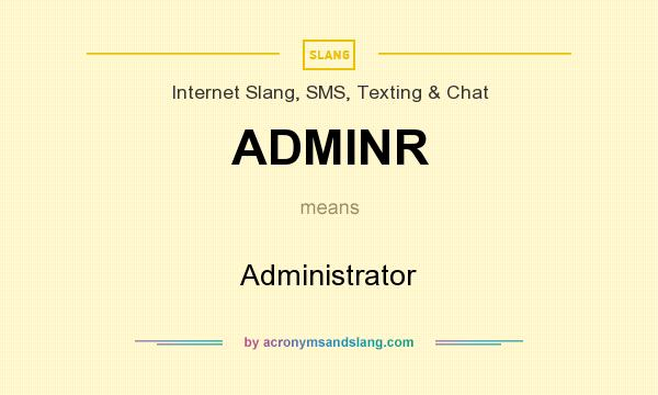What does ADMINR mean? It stands for Administrator