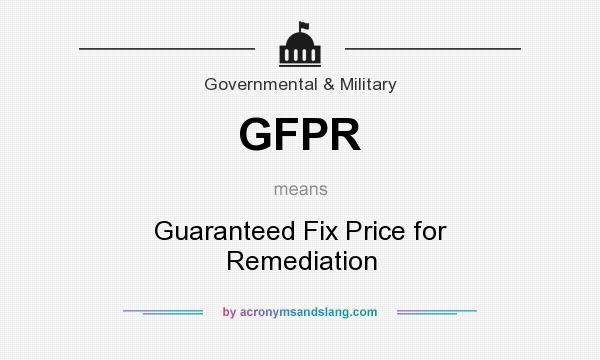 What does GFPR mean? It stands for Guaranteed Fix Price for Remediation