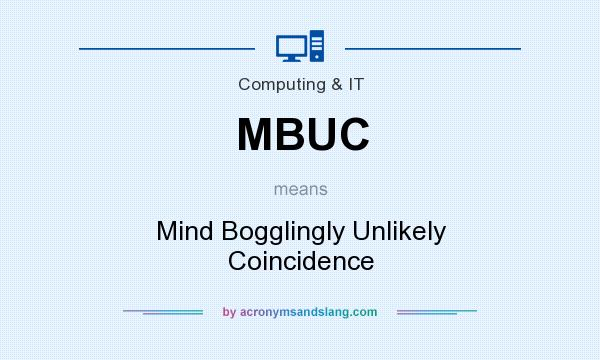 What does MBUC mean? It stands for Mind Bogglingly Unlikely Coincidence