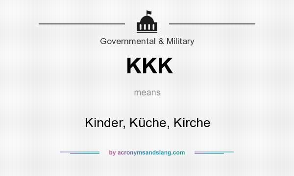 KKK   Kinder, Küche, Kirche In Government U0026 Military By AcronymsAndSlang.com