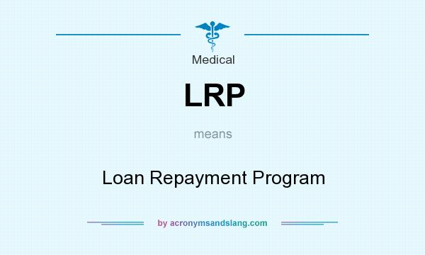 What does LRP mean? It stands for Loan Repayment Program