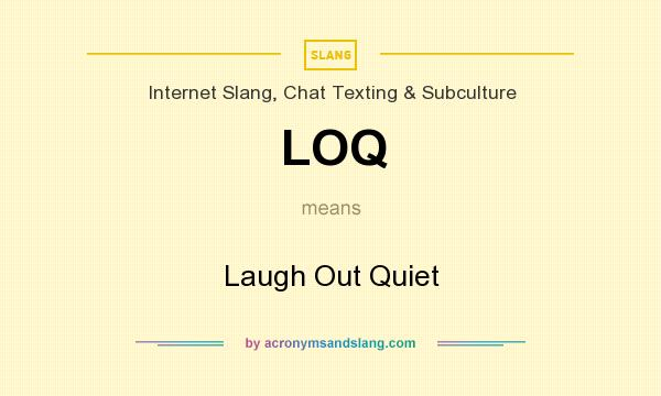 What does LOQ mean? It stands for Laugh Out Quiet