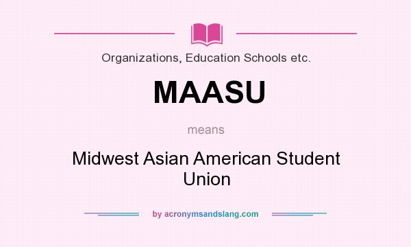 What does MAASU mean? It stands for Midwest Asian American Student Union