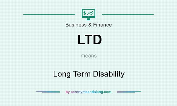 What does LTD mean? It stands for Long Term Disability