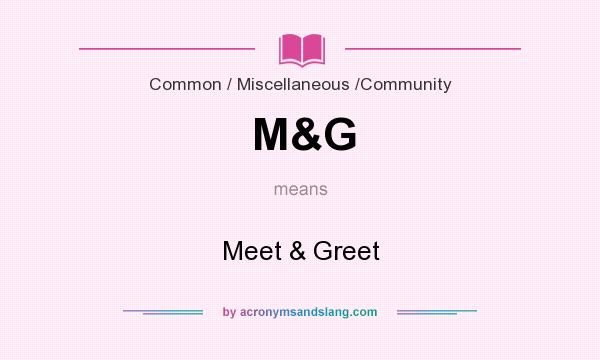 What does M&G mean? It stands for Meet & Greet