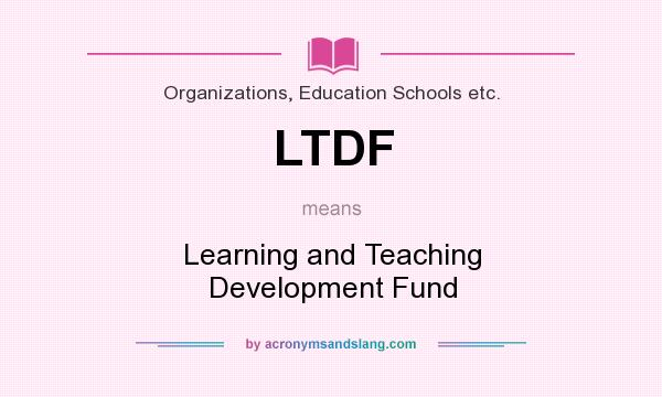 What does LTDF mean? It stands for Learning and Teaching Development Fund
