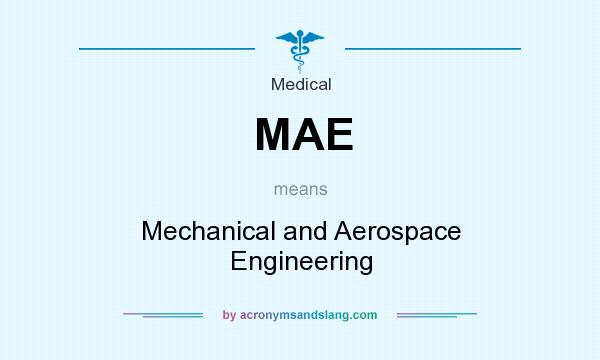 What does MAE mean? It stands for Mechanical and Aerospace Engineering