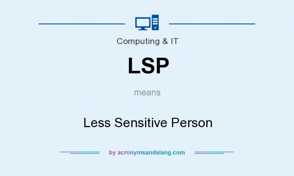 What does LSP mean? It stands for Less Sensitive Person