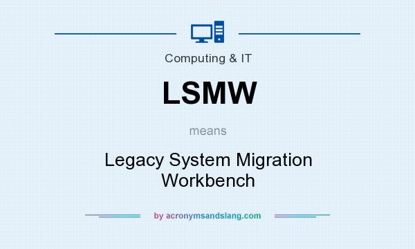 What does LSMW mean? It stands for Legacy System Migration Workbench