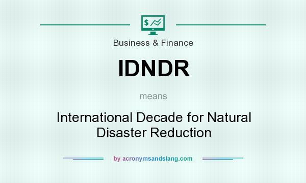 What does IDNDR mean? It stands for International Decade for Natural Disaster Reduction