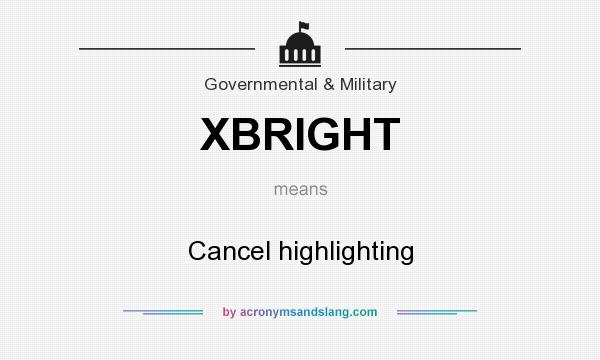 What does XBRIGHT mean? It stands for Cancel highlighting