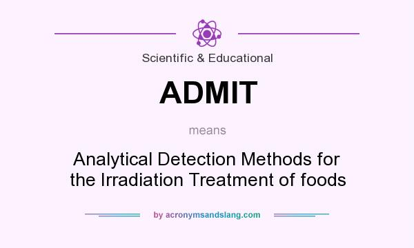 What does ADMIT mean? It stands for Analytical Detection Methods for the Irradiation Treatment of foods
