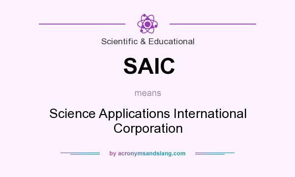 What does SAIC mean? It stands for Science Applications International Corporation