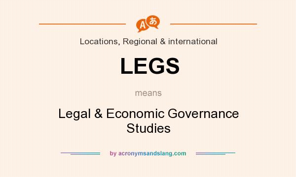What does LEGS mean? It stands for Legal & Economic Governance Studies