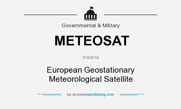 What does METEOSAT mean? It stands for European Geostationary Meteorological Satellite