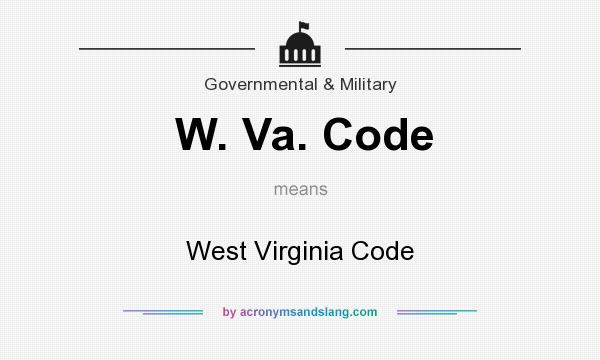 What does W. Va. Code mean? It stands for West Virginia Code