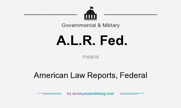 What does A.L.R. Fed. mean? It stands for American Law Reports, Federal