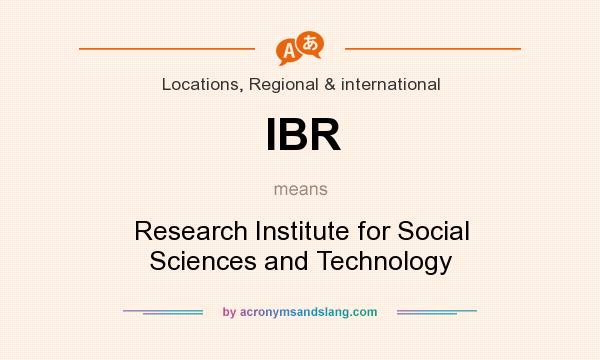 What does IBR mean? It stands for Research Institute for Social Sciences and Technology