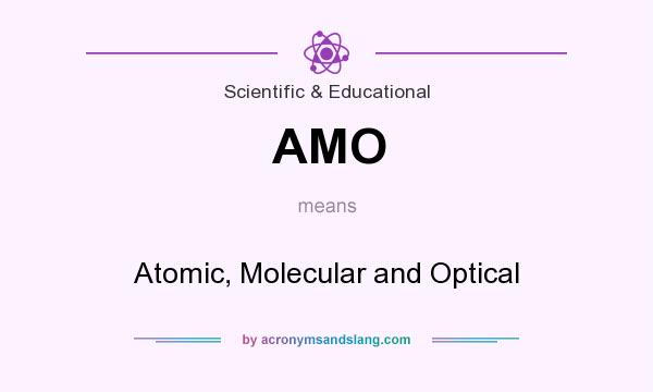 What does AMO mean? It stands for Atomic, Molecular and Optical