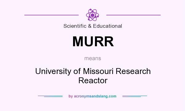 What does MURR mean? It stands for University of Missouri Research Reactor
