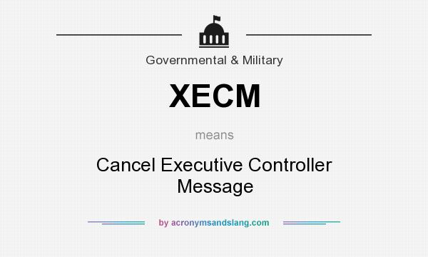 What does XECM mean? It stands for Cancel Executive Controller Message
