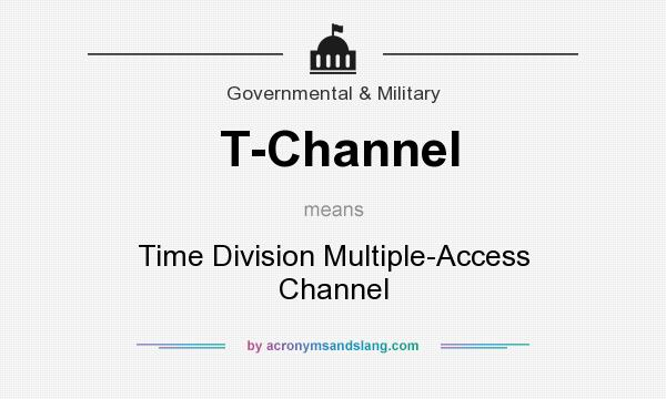 What does T-Channel mean? It stands for Time Division Multiple-Access Channel