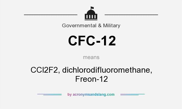 What does CFC-12 mean? It stands for CCl2F2, dichlorodifluoromethane, Freon-12