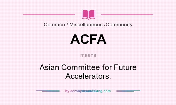 What does ACFA mean? It stands for Asian Committee for Future Accelerators.